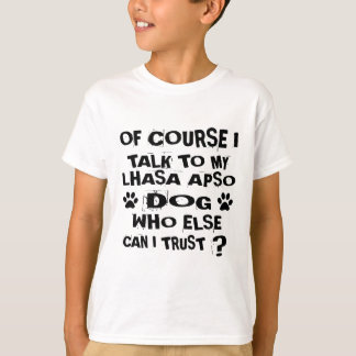 OF COURSE I TALK TO MY LHASA APSO DOG DESIGNS T-Shirt