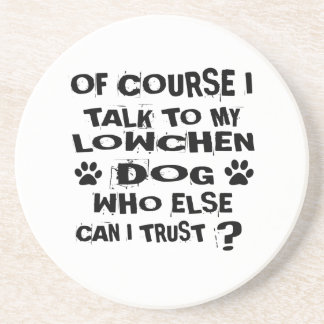 OF COURSE I TALK TO MY LOWCHEN DOG DESIGNS COASTER