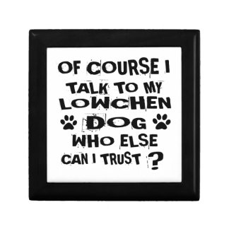 OF COURSE I TALK TO MY LOWCHEN DOG DESIGNS GIFT BOX