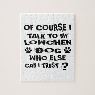 OF COURSE I TALK TO MY LOWCHEN DOG DESIGNS JIGSAW PUZZLE
