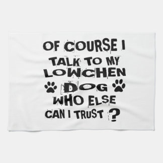 OF COURSE I TALK TO MY LOWCHEN DOG DESIGNS KITCHEN TOWEL