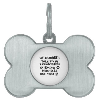OF COURSE I TALK TO MY LOWCHEN DOG DESIGNS PET TAG