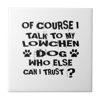 OF COURSE I TALK TO MY LOWCHEN DOG DESIGNS TILE
