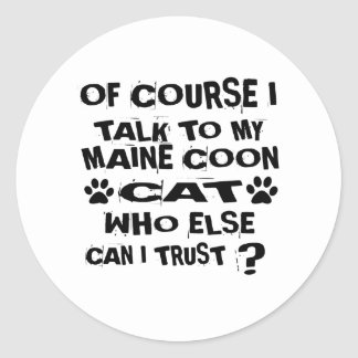 OF COURSE I TALK TO MY MAINE COON CAT DESIGNS CLASSIC ROUND STICKER