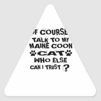 OF COURSE I TALK TO MY MAINE COON CAT DESIGNS TRIANGLE STICKER