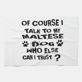 OF COURSE I TALK TO MY MALTESE DOG DESIGNS KITCHEN TOWEL