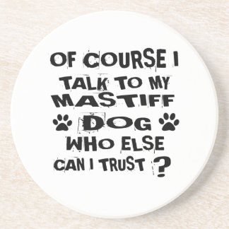 OF COURSE I TALK TO MY MASTIFF DOG DESIGNS COASTER
