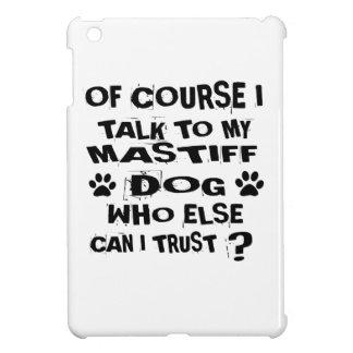 OF COURSE I TALK TO MY MASTIFF DOG DESIGNS iPad MINI CASE