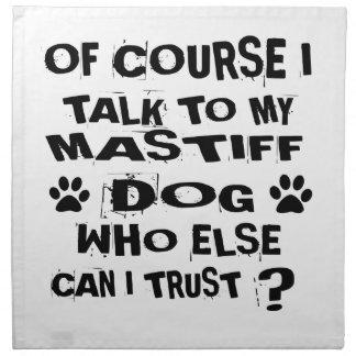 OF COURSE I TALK TO MY MASTIFF DOG DESIGNS NAPKIN
