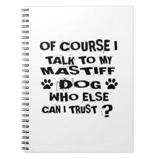 OF COURSE I TALK TO MY MASTIFF DOG DESIGNS NOTEBOOKS