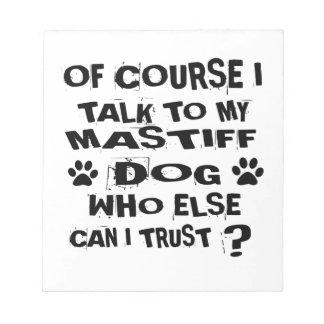OF COURSE I TALK TO MY MASTIFF DOG DESIGNS NOTEPAD