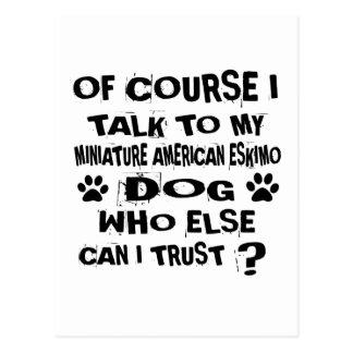 OF COURSE I TALK TO MY MINIATURE AMERICAN ESKIMO D POSTCARD