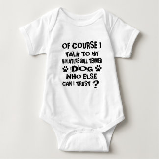 OF COURSE I TALK TO MY MINIATURE BULL TERRIER DOG BABY BODYSUIT