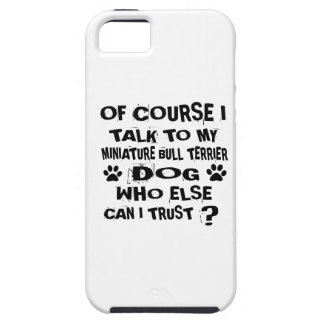 OF COURSE I TALK TO MY MINIATURE BULL TERRIER DOG iPhone 5 CASES