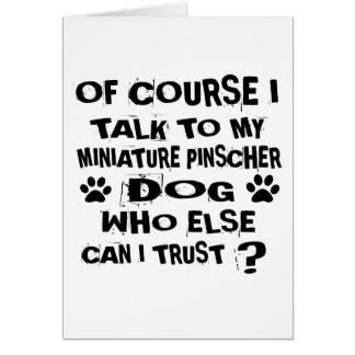 OF COURSE I TALK TO MY MINIATURE PINSCHER DOG DESI CARD