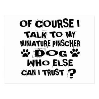 OF COURSE I TALK TO MY MINIATURE PINSCHER DOG DESI POSTCARD