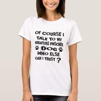 OF COURSE I TALK TO MY MINIATURE PINSCHER DOG DESI T-Shirt