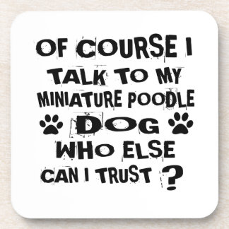 OF COURSE I TALK TO MY MINIATURE POODLE DOG DESIGN COASTER