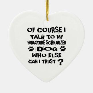 OF COURSE I TALK TO MY MINIATURE SCHNAUZER DOG DES CERAMIC ORNAMENT