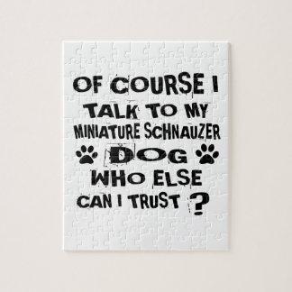 OF COURSE I TALK TO MY MINIATURE SCHNAUZER DOG DES JIGSAW PUZZLE