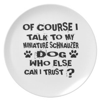OF COURSE I TALK TO MY MINIATURE SCHNAUZER DOG DES PLATE