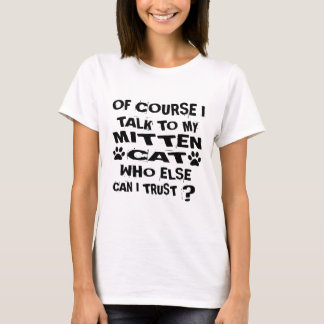 OF COURSE I TALK TO MY MITTEN CAT DESIGNS T-Shirt