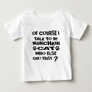 OF COURSE I TALK TO MY MUNCHKIN CAT DESIGNS BABY T-Shirt