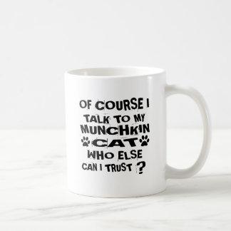OF COURSE I TALK TO MY MUNCHKIN CAT DESIGNS COFFEE MUG