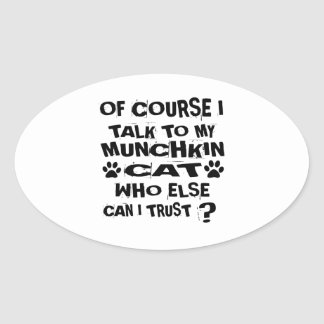 OF COURSE I TALK TO MY MUNCHKIN CAT DESIGNS OVAL STICKER