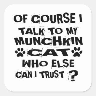OF COURSE I TALK TO MY MUNCHKIN CAT DESIGNS SQUARE STICKER