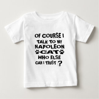 OF COURSE I TALK TO MY NAPOLEON CAT DESIGNS BABY T-Shirt