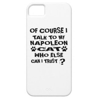 OF COURSE I TALK TO MY NAPOLEON CAT DESIGNS iPhone 5 COVERS