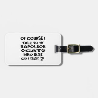 OF COURSE I TALK TO MY NAPOLEON CAT DESIGNS LUGGAGE TAG