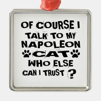 OF COURSE I TALK TO MY NAPOLEON CAT DESIGNS METAL ORNAMENT