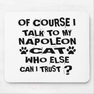 OF COURSE I TALK TO MY NAPOLEON CAT DESIGNS MOUSE PAD