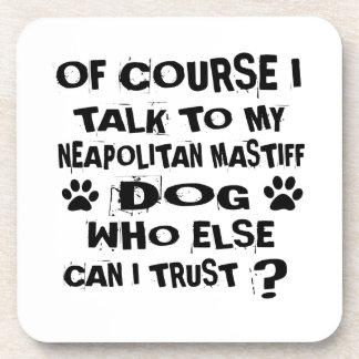 OF COURSE I TALK TO MY NEAPOLITAN MASTIFF DOG DESI COASTER