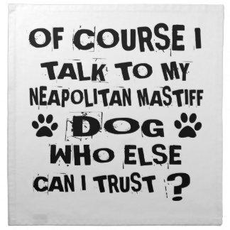 OF COURSE I TALK TO MY NEAPOLITAN MASTIFF DOG DESI NAPKIN