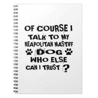 OF COURSE I TALK TO MY NEAPOLITAN MASTIFF DOG DESI NOTEBOOKS