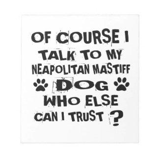 OF COURSE I TALK TO MY NEAPOLITAN MASTIFF DOG DESI NOTEPAD
