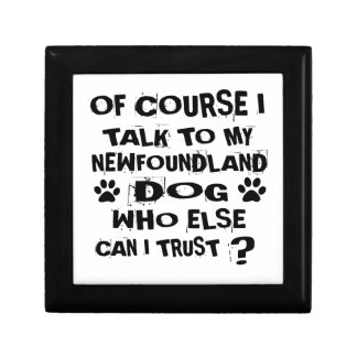 OF COURSE I TALK TO MY NEWFOUNDLAND DOG DESIGNS GIFT BOX