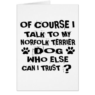 OF COURSE I TALK TO MY NORFOLK TERRIER DOG DESIGNS CARD