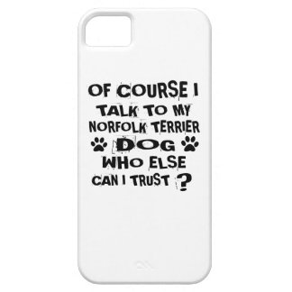 OF COURSE I TALK TO MY NORFOLK TERRIER DOG DESIGNS CASE FOR THE iPhone 5