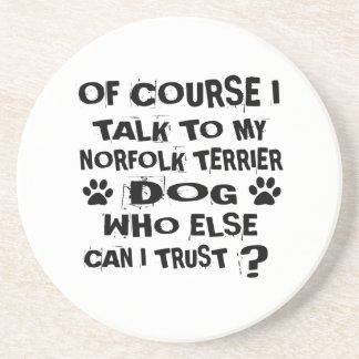 OF COURSE I TALK TO MY NORFOLK TERRIER DOG DESIGNS COASTER