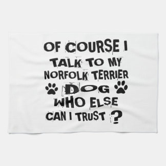 OF COURSE I TALK TO MY NORFOLK TERRIER DOG DESIGNS KITCHEN TOWEL
