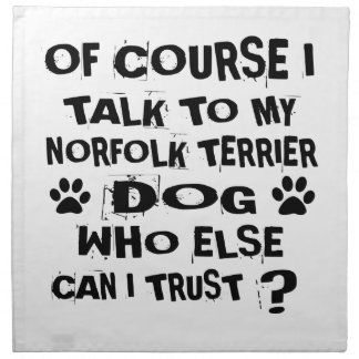 OF COURSE I TALK TO MY NORFOLK TERRIER DOG DESIGNS NAPKIN