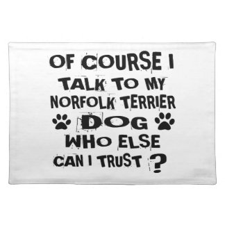 OF COURSE I TALK TO MY NORFOLK TERRIER DOG DESIGNS PLACEMAT