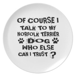 OF COURSE I TALK TO MY NORFOLK TERRIER DOG DESIGNS PLATE