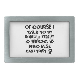 OF COURSE I TALK TO MY NORFOLK TERRIER DOG DESIGNS RECTANGULAR BELT BUCKLES