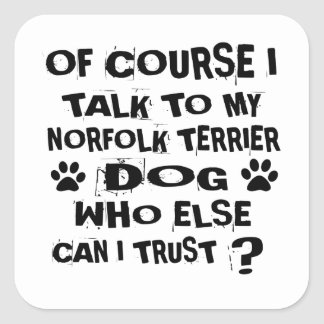 OF COURSE I TALK TO MY NORFOLK TERRIER DOG DESIGNS SQUARE STICKER