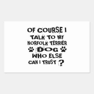 OF COURSE I TALK TO MY NORFOLK TERRIER DOG DESIGNS STICKER